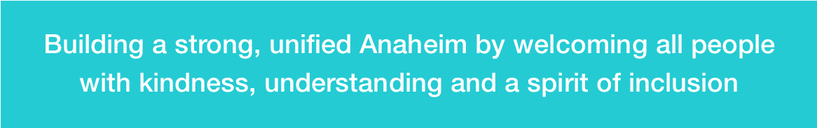 building a strong, unified Anaheim by welcoming all people with kindness, understanding, inclusion
